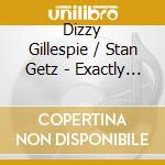 Dizzy Gillespie And Stan Getz - Exactly Like You cd musicale