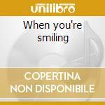 When you're smiling cd musicale di Artisti Vari