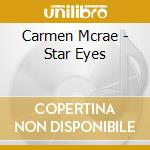 Carmen Mcrae - Star Eyes cd musicale di Carmen Mcrae