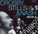 Crosby, Stills & Nash - Live In L.a. cd musicale di CROSBY STILLS & NASH