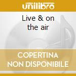 Live & on the air cd musicale di Johnny Cash