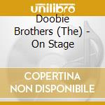 The Doobie Brothers - On Stage cd musicale di DOOBIE BROTHERS