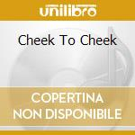 CHEEK TO CHEEK cd musicale di FITZGERALD ELLA & ARMSTRONG LOUIS