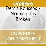Demis Roussos - Morning Has Broken cd musicale di ROUSSOS DEMIS