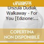 Urszula Dudiak  Walkaway - For You [Edizione: Regno Unito] cd musicale