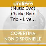 Charlie Byrd Trio - Live At Dukes Place-New Orleans cd musicale