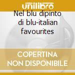 Nel blu dipinto di blu-italian favourites cd musicale
