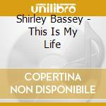 This is my life cd musicale di Shirley Bassey