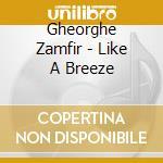 Like a breeze cd musicale di Gheorghe Zamfir