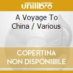 Various - A Voyage To China cd musicale