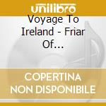 Voyage To Ireland - Friar Of Clonmacnoise Gaelic R cd musicale