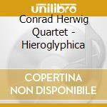 Conrad Herwig Quartet - Hieroglyphica cd musicale di CONRAD HERWIG QUARTE