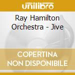 Ray Hamilton Orchestra - Jive cd musicale