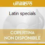 Latin specials cd musicale di Artisti Vari