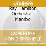 Ray Hamilton Orchestra - Mambo cd musicale