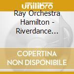 Ray Orchestra Hamilton - Riverdance Highlights cd musicale di Artisti Vari