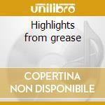 Highlights from grease cd musicale di Artisti Vari