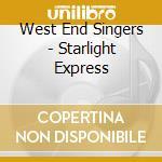 West End Singers - Starlight Express cd musicale di Artisti Vari