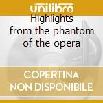 Highlights from the phantom of the opera cd musicale di Artisti Vari