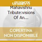 MAHAVISHNU TRIBUTE:VISIONS OF AN... cd musicale di MAHAVISHNU