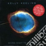 Kelly Keeling - Giving Sight To The Eye cd musicale di Kelly Keeling