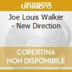 Joe Louis Walker - New Direction cd musicale di Joe louis Walker