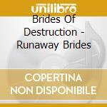 RUNAWAY BRIDES cd musicale di BRIDES OF DESTRUCTION