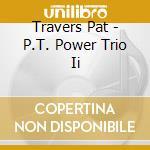 Travers Pat - P.T. Power Trio Ii cd musicale di Pat Travers