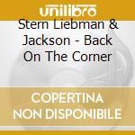 Stern Liebman & Jackson - Back On The Corner cd musicale di ARTISTI VARI