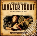Walter Trout - Unspoiled By Progress cd musicale di Walter Trout