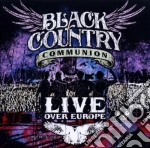 Black Country Communion - Live Over Europe cd musicale di Black country communion
