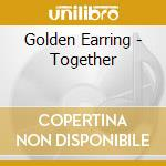Golden Earring - Together cd musicale di Earring Golden