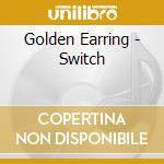 Golden Earring - Switch cd musicale di Earring Golden