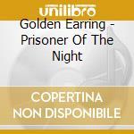 Golden Earring - Prisoner Of The Night cd musicale di Earring Golden