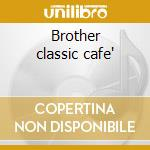 Brother classic cafe' cd musicale di Artisti Vari