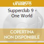 SUPPERCLUB 9 - ONE WORLD cd musicale di ARTISTI VARI