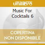 MUSIC FOR COCKTAILS 6 cd musicale di ARTISTI VARI