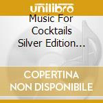 MUSIC FOR COCKTAILS SILVER EDITION (2 CD) cd musicale di ARTISTI VARI