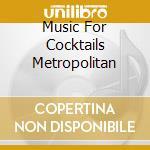 MUSIC FOR COCKTAILS METROPOLITAN cd musicale di ARTISTI VARI