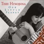 Tish Hinojosa - Our Little Planet cd musicale di HINOJOSA TISH