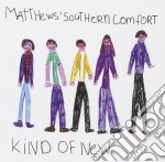 Matthews' Southern Comfort - Kind Of New cd musicale di MATTHEWS SOUTHERN COMFORT