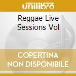 REGGAE LIVE SESSIONS VOL                  cd musicale di U ROY