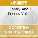 FAMILY AND FRIENDS VOL.1                  cd musicale di MORGAN HERITAGE