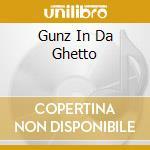 GUNZ IN DA GHETTO                         cd musicale di AA.VV.