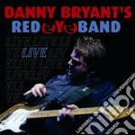 Danny Bryant's Red Eye Band - Live cd musicale di DANNY BRYANT'S REDEYE BAND