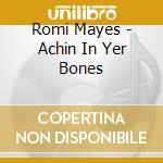 Romi Mayes - Achin In Yer Bones cd musicale di ROMI MAYES