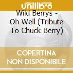 Oh well oh well cd musicale di Wildberrys
