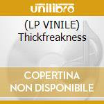 (LP VINILE) Thickfreakness lp vinile