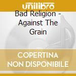 AGAINST THE GRAIN cd musicale di BAD RELIGION