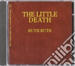 Little Death The - Ruth Ruth cd musicale